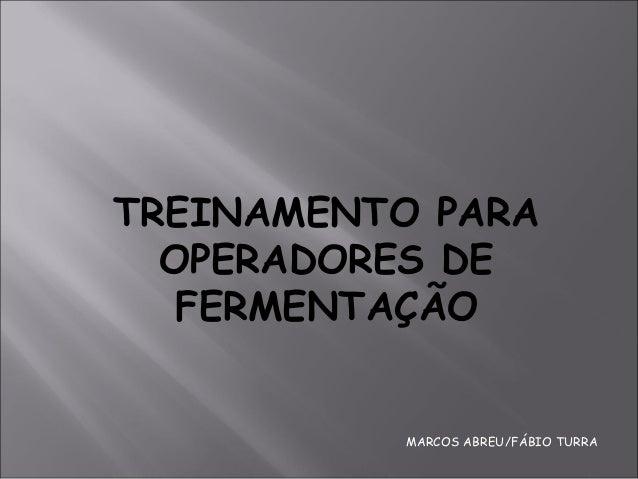 TREINAMENTO PARA OPERADORES DE FERMENTAÇÃO MARCOS ABREU/FÁBIO TURRA