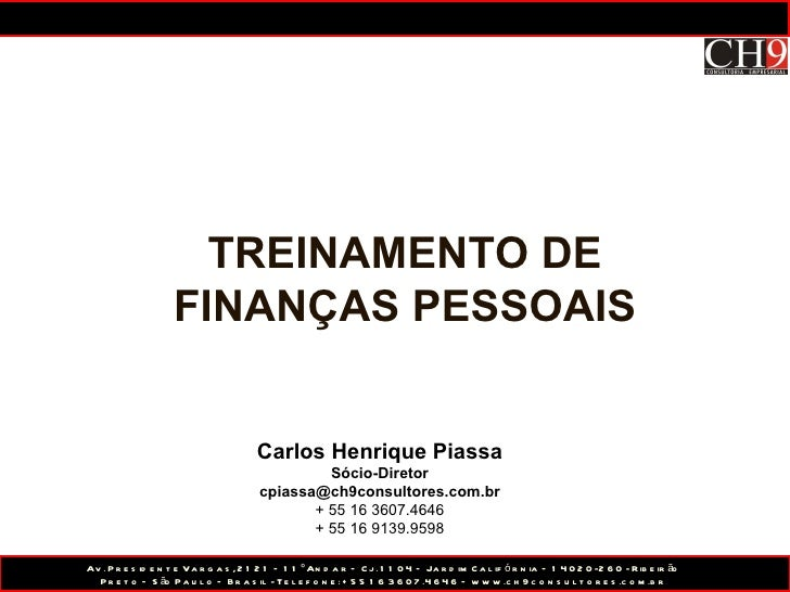 TREINAMENTO DE FINANÇAS PESSOAIS Carlos Henrique Piassa Sócio-Diretor [email_address] + 55 16 3607.4646 + 55 16 9139.9598