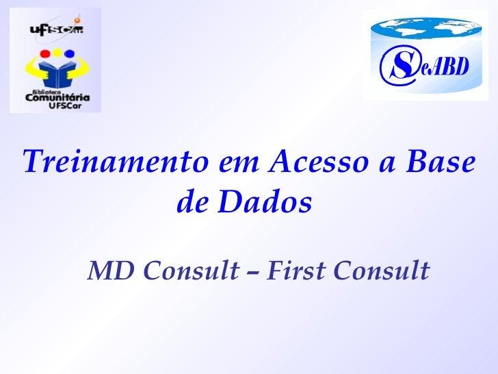 Treinamento em Acesso a Base de Dados  MD Consult – First Consult