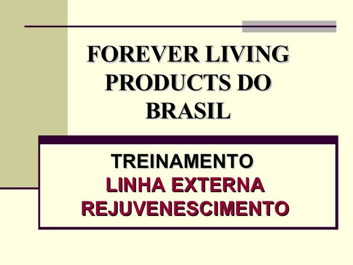 FOREVER LIVING PRODUCTS DO BRASIL TREINAMENTO  LINHA EXTERNA REJUVENESCIMENTO