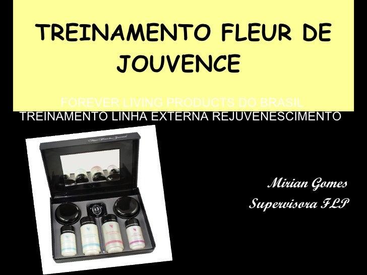 TREINAMENTO FLEUR DE JOUVENCE  FOREVER LIVING PRODUCTS DO BRASIL TREINAMENTO LINHA EXTERNA REJUVENESCIMENTO  Mirian Gomes ...