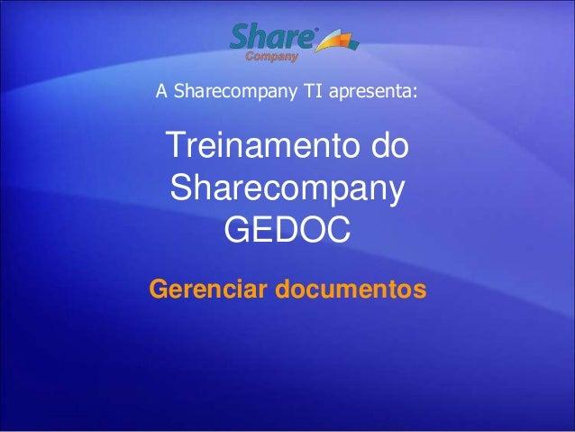 A Sharecompany TI apresenta: Treinamento do Sharecompany     GEDOCGerenciar documentos