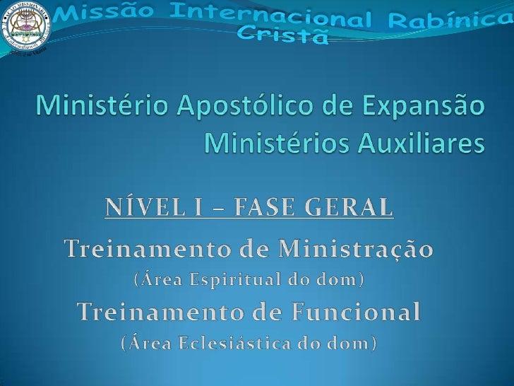 Ministério Apostólico de ExpansãoMinistérios Auxiliares<br />NÍVEL I – FASE GERAL<br />Treinamento de Ministração<br />(Ár...