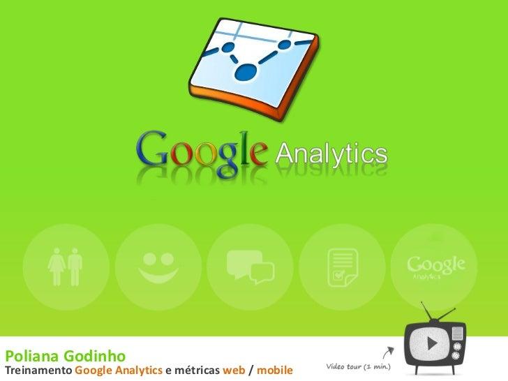 Poliana GodinhoTreinamento Google Analytics e métricas web / mobile