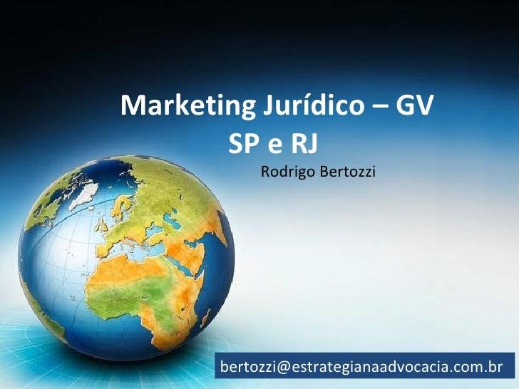 Marketing Jurídico – GV SP e RJ Rodrigo Bertozzi  [email_address]