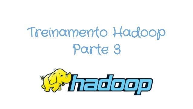 Treinamento Hadoop Parte 3