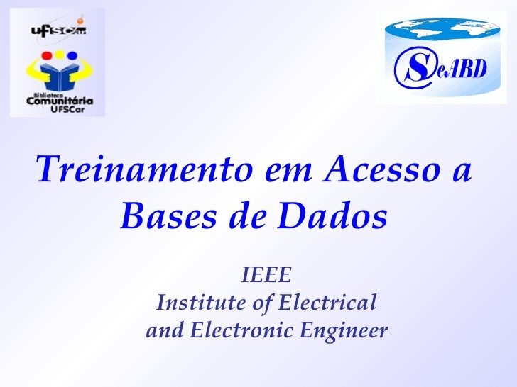 Treinamento em Acesso a Bases de Dados IEEE Institute of Electrical and Electronic Engineer