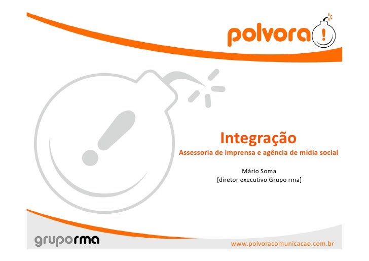Integração Assessoriadeimprensaeagênciademídiasocial                       MárioSoma            [diretorexecu8...