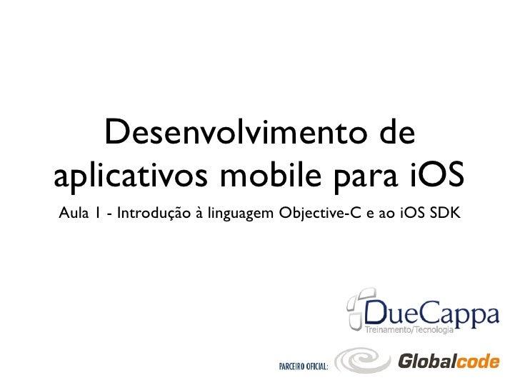 Desenvolvimento deaplicativos mobile para iOSAula 1 - Introdução à linguagem Objective-C e ao iOS SDK