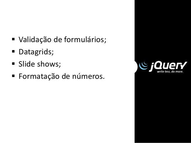 jQuery, uso moderado  Em projetos pequenos ou em projetos com pouco javascript, não use JQuery.  Quando eu uso? Em siste...