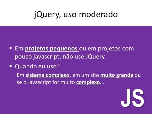 Minificar o arquivo  jQuery + Plugins + Meus códigos... É necessário tudo isso?  Se vamos usar, por exemplo, jQuery com ...