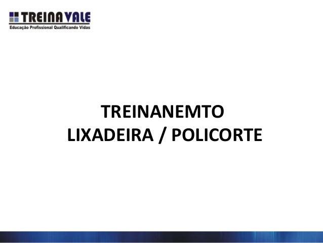 TREINANEMTO LIXADEIRA / POLICORTE