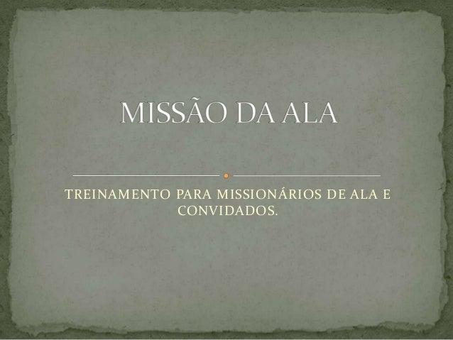 TREINAMENTO PARA MISSIONÁRIOS DE ALA ECONVIDADOS.