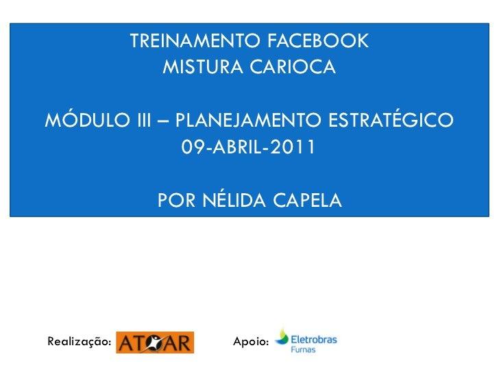 TREINAMENTO FACEBOOK                       MISTURA CARIOCA    MÓDULO III – PLANEJAMENTO ESTRATÉGICO                  09-AB...