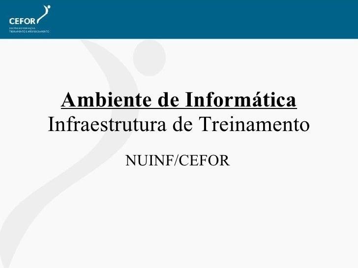 Ambiente de Informática  Infraestrutura de Treinamento NUINF/CEFOR
