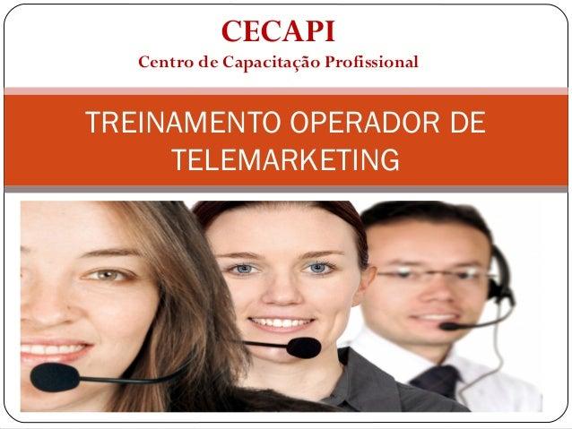 CECAPI Centro de Capacitação Profissional TREINAMENTO OPERADOR DE TELEMARKETING