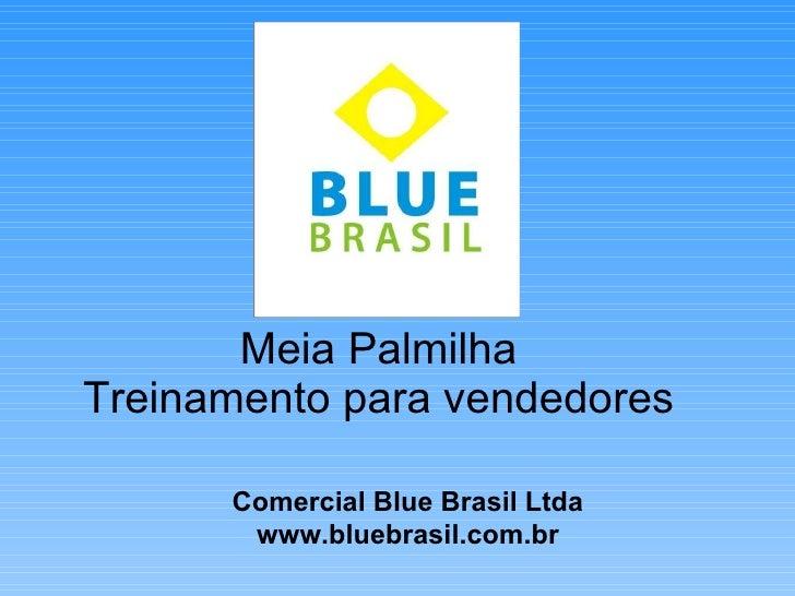 Meia Palmilha Treinamento para vendedores Comercial Blue Brasil Ltda www.bluebrasil.com.br