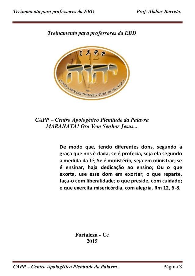 Treinamento para professores da EBD Prof. Abdias Barreto. CAPP – Centro Apologético Plenitude da Palavra. Página 3 Treinam...