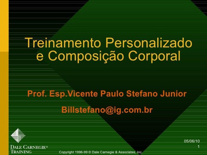 Treinamento Personalizado e Composição Corporal Prof. Esp.Vicente Paulo Stefano Junior [email_address] Copyright 1996-99 ©...