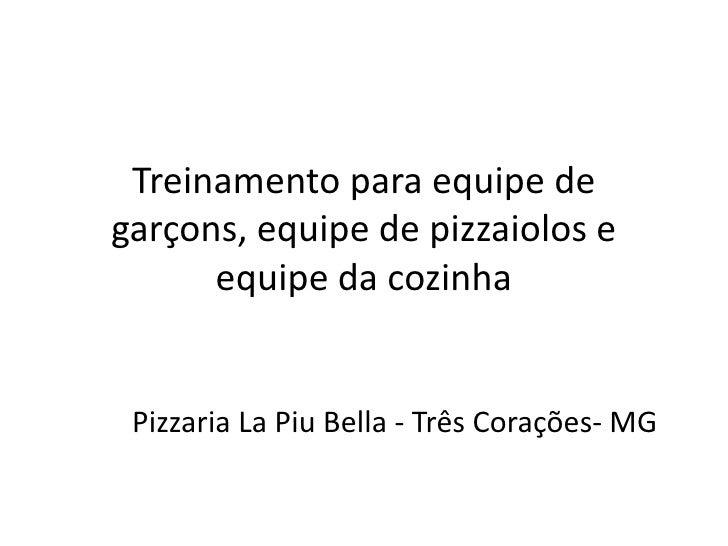 Treinamento para equipe de garçons, equipe de pizzaiolos e equipe da cozinha<br />Pizzaria La Piu Bella - Três Corações- M...