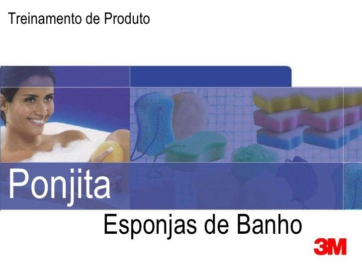 3M Marketing Consumer Health CareTreinamento de ProdutoPonjita                                      Esponjas de Banho1    ...