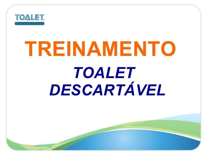 <ul><li>TREINAMENTO  </li></ul><ul><li>TOALET DESCARTÁVEL </li></ul>