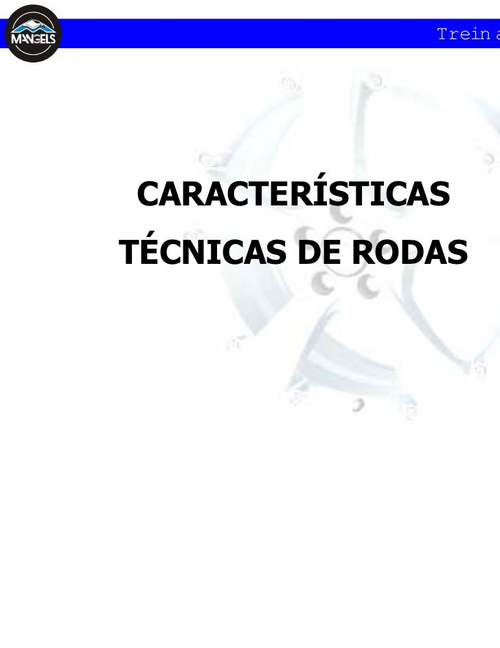 Trein a m e n toCARACTERÍSTICASTÉCNICAS DE RODAS