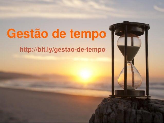http://bit.ly/gestao-de-tempo Gestão de tempo