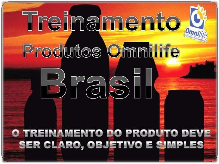 Treinamento<br />Produtos Omnilife<br />Brasil<br />O TREINAMENTO DO PRODUTO DEVE<br />SER CLARO, OBJETIVO E SIMPLES<br />