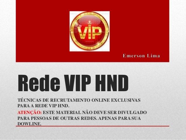 Rede VIP HND TÉCNICAS DE RECRUTAMENTO ONLINE EXCLUSIVAS PARAA REDE VIP HND. ATENÇÃO: ESTE MATERIAL NÃO DEVE SER DIVULGADO ...