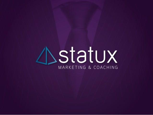 www.statux.com.brwww.statux.com.br QUEM SOMOS A STATUX é uma incubadora de negócios, desenvolvendo pessoas através do coac...