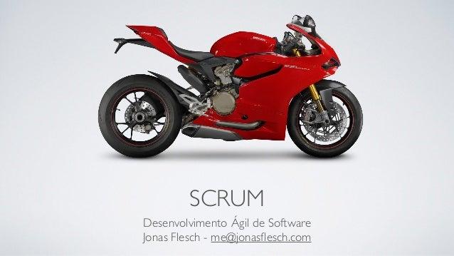 SCRUM Desenvolvimento Ágil de Software Jonas Flesch - me@jonasflesch.com