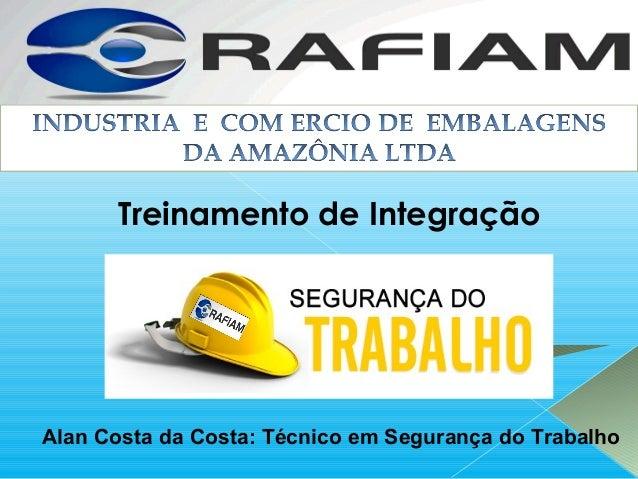 Treinamento de Integração Alan Costa da Costa: Técnico em Segurança do Trabalho