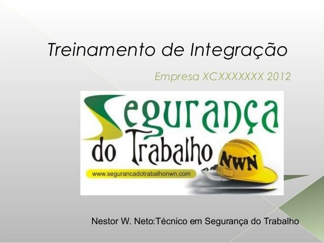 Treinamento de Integração Empresa XCXXXXXXX 2012 Nestor W. Neto:Técnico em Segurança do Trabalho