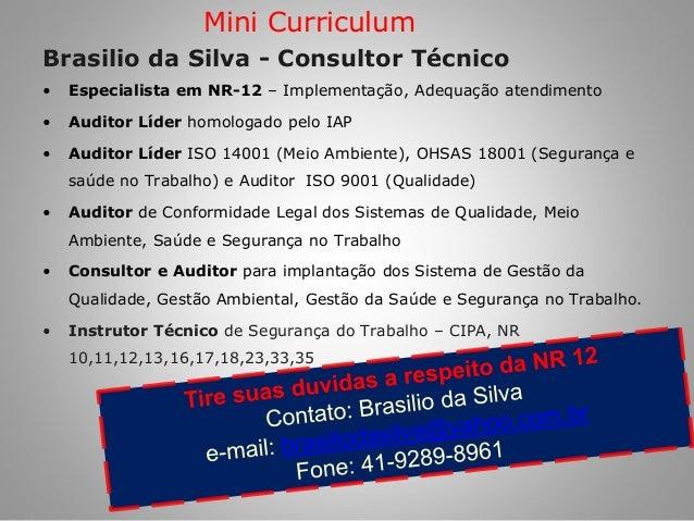 Brasilio da Silva - Consultor Técnico  •Especialista em NR-12 – Implementação, Adequação atendimento  •Auditor Líder homol...
