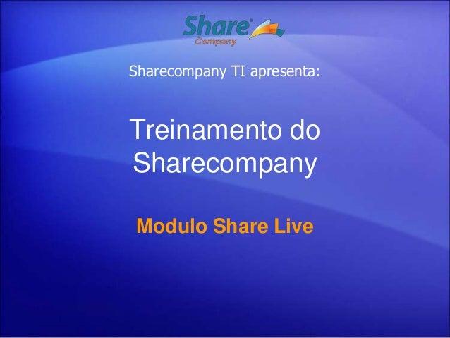 Sharecompany TI apresenta:Treinamento doSharecompanyModulo Share Live