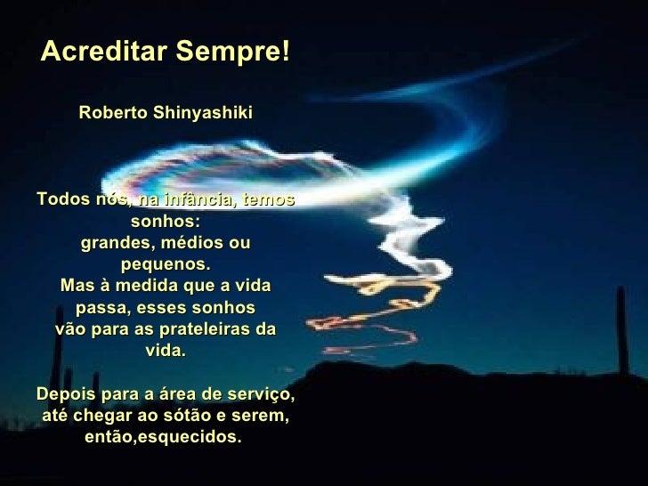Acreditar Sempre! Roberto Shinyashiki Todos nós, na infância, temos sonhos: grandes, médios ou pequenos. Mas à medida que ...
