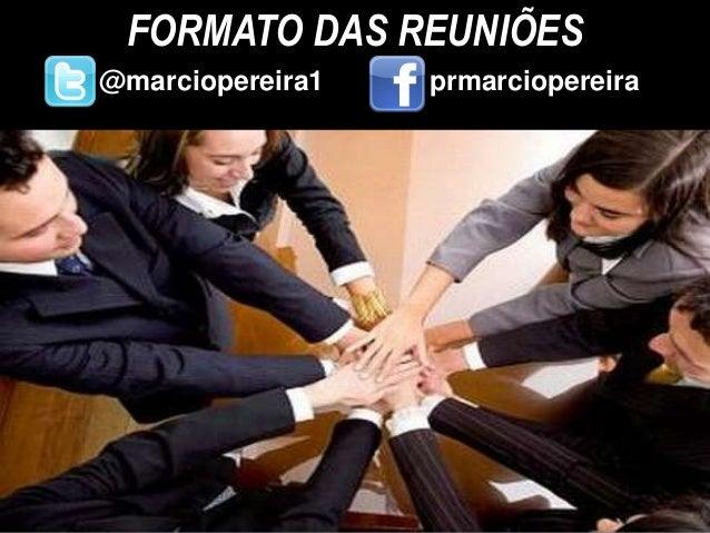 FORMATO DAS REUNIÕES @marciopereira1 prmarciopereira