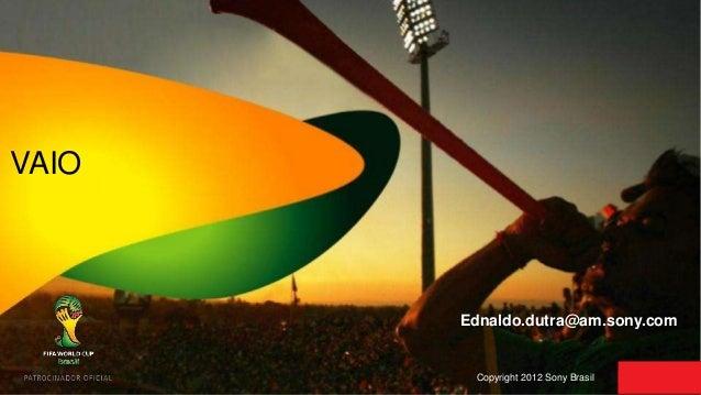 VAIO  Ednaldo.dutra@am.sony.com  Copyright 2012 Sony Brasil