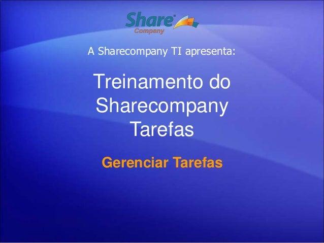A Sharecompany TI apresenta:Treinamento doSharecompany    Tarefas  Gerenciar Tarefas