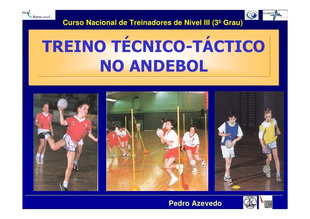 Curso Nacional de Treinadores de Nível III (3º Grau)       TREINO TÉCNICO-TÁCTICO          NO ANDEBOL     ________________...