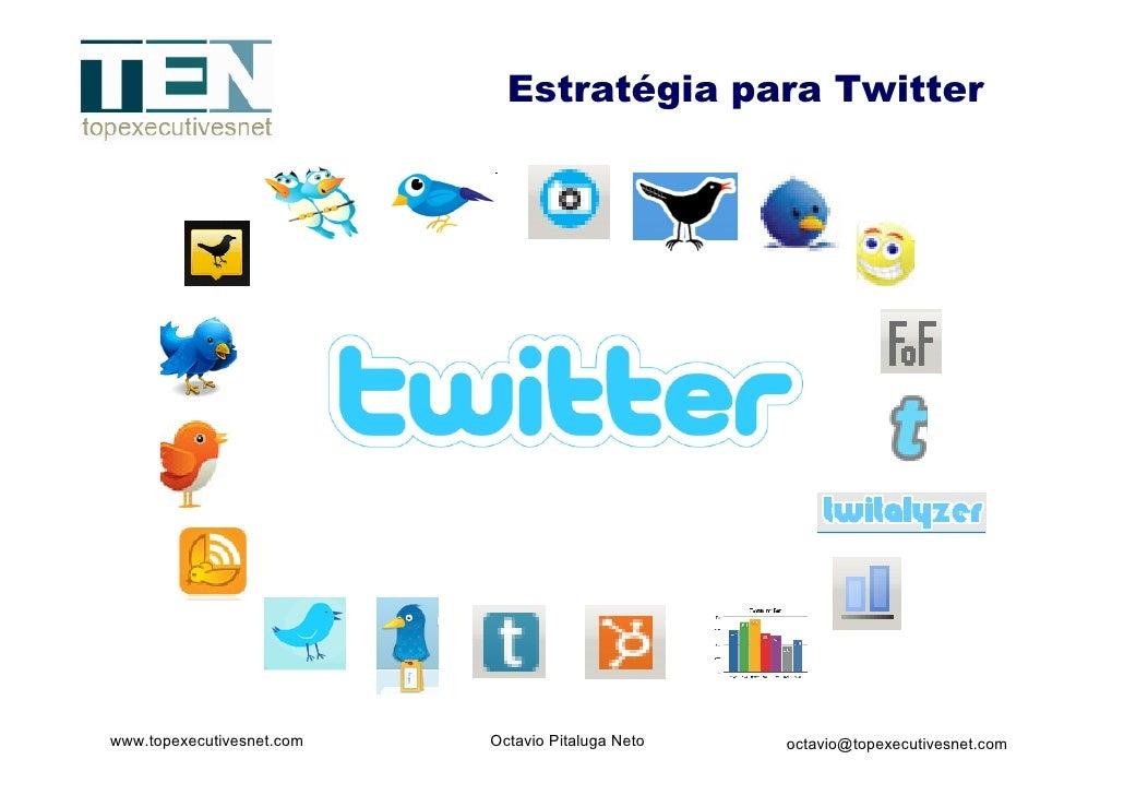 Estratégia para Twitter     www.topexecutivesnet.com   Octavio Pitaluga Neto   octavio@topexecutivesnet.com