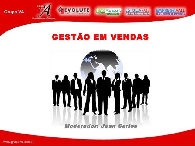 GESTÃO EM VENDAS  Moderador : Jean Carlos