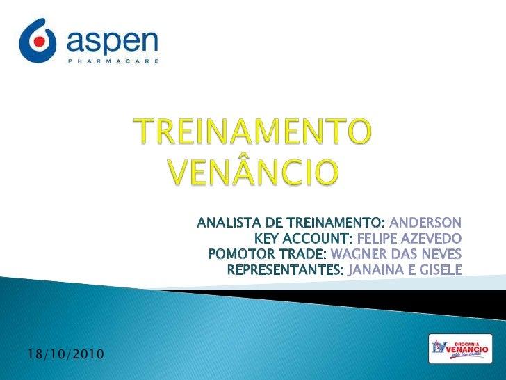 TREINAMENTO VENÂNCIO<br />ANALISTA DE TREINAMENTO: ANDERSON<br />KEY ACCOUNT: FELIPE AZEVEDO<br />POMOTOR TRADE: WAGNER DA...