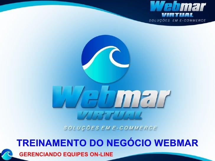 TREINAMENTO DO NEGÓCIO WEBMAR GERENCIANDO EQUIPES ON-LINE