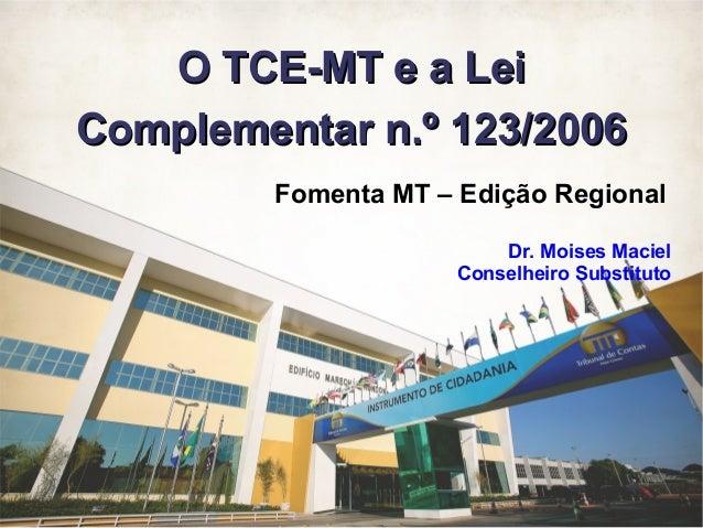 O TCE-MT e a Lei      Complementar n.º 123/2006                                             Fomenta MT – Edição Regional  ...