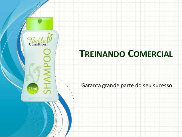 TREINANDO COMERCIAL Garanta grande parte do seu sucesso