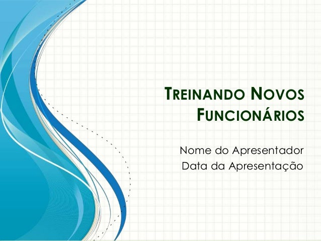 TREINANDO NOVOS FUNCIONÁRIOS Nome do Apresentador Data da Apresentação