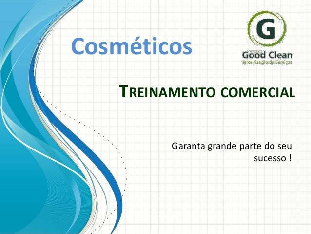 Cosméticos TREINAMENTO COMERCIAL Garanta grande parte do seu sucesso !
