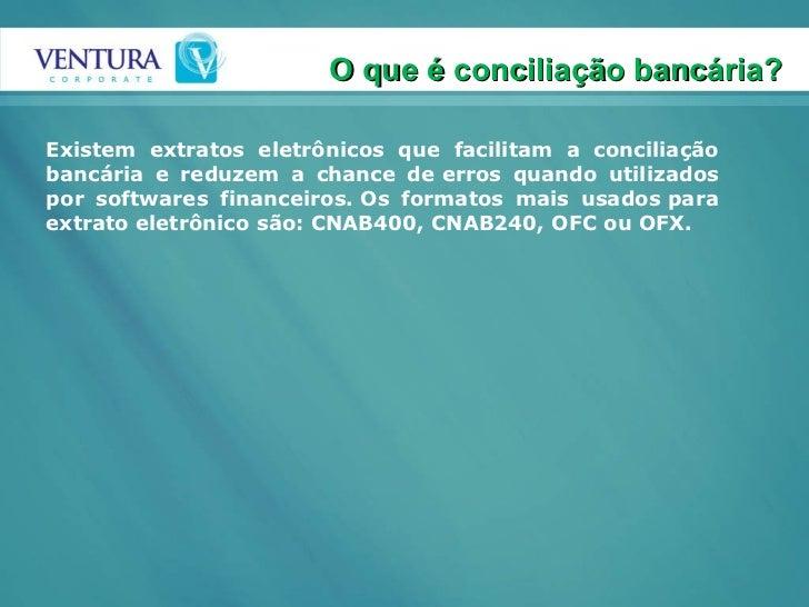 Existem extratos eletrônicos que facilitam a conciliação bancária e reduzem a chance deerros quando utilizados por softwa...